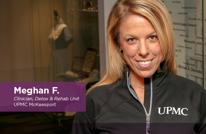 Meghan F., Clinician, Detox & Rehab Unit, UPMC McKeesport