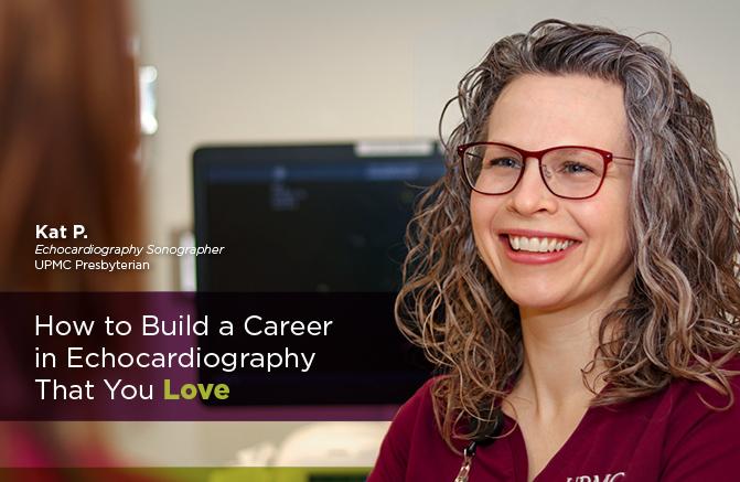 Kat P., Echocardiography Sonographer, UPMC Presbyterian