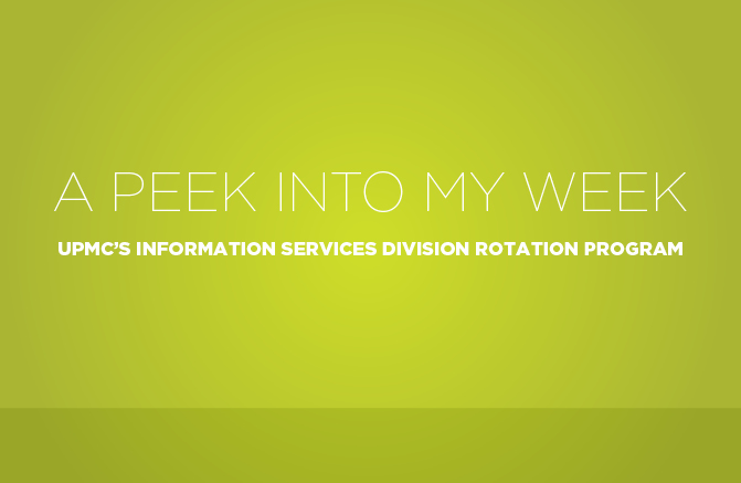 Header image with text, 'A Peek Into My Week: UPMC's Information Services Division Rotation Program'
