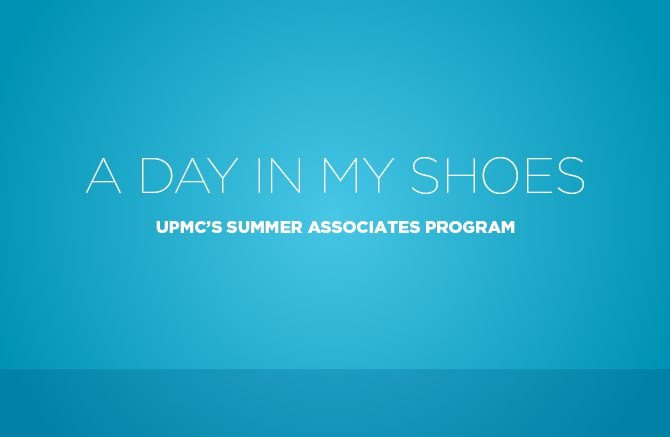 Header image with text, 'A Day in My Shoes: UPMC's Summer Associates Program'